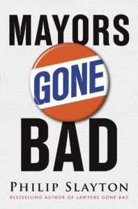 "Cover of book, ""Mayors Gone Bad"" by Philip Slayton"
