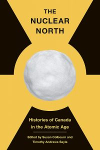 """Cover of """"The Nuclear North"""" by Susan Colbourn and Timothy Andrews Sayle"""